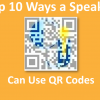 Top 10 Ways a Speaker can Use QR Codes
