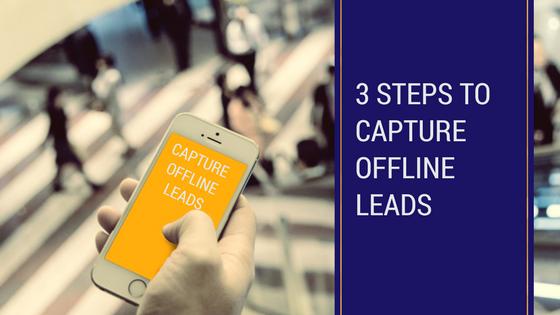 3 Steps to Capture Offline Leads