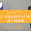 Develop Your Sexy Speaker Proposal in 7 Steps