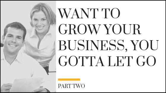 Part 2: Want to Grow Your Business in 2019, You Gotta Let Go