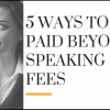 5 Ways to Get Paid Beyond Speaking Fees