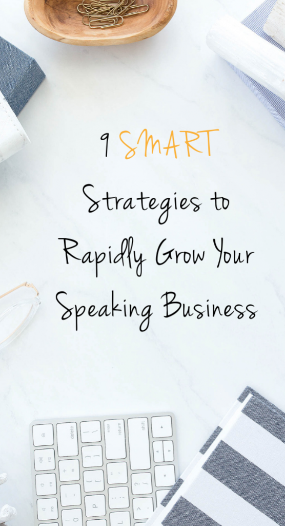 9 SMART Strategies to Rapidly Grow Your Speaking Business