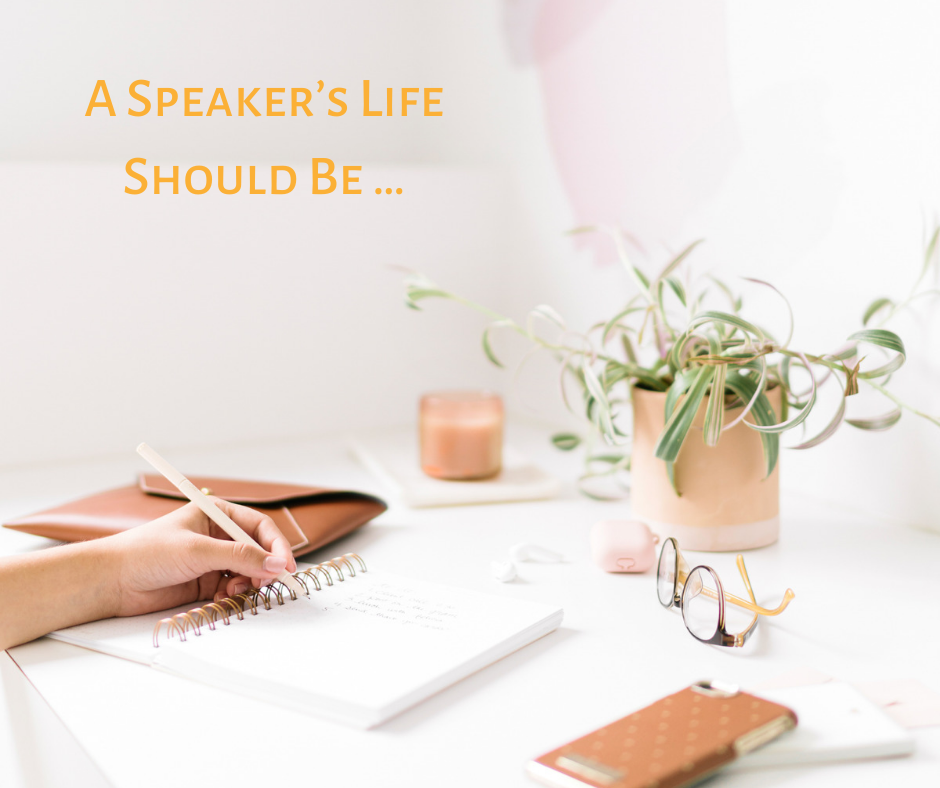 A Speaker's Life Should Be
