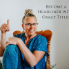 Become a Headliner with Crazy Titles